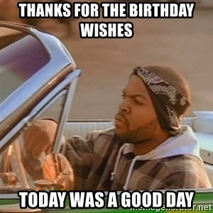 Good Day Ice Cube - Thanks For The Birthday Wishes  Today Was A Good day