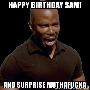 surprise motherfucker - Happy birthday sam! And Surprise MuthaFucka