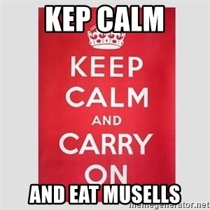 Keep Calm - KEP CALM and eat musells