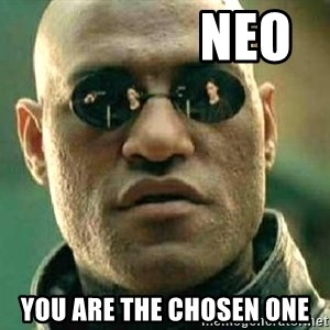 What if I told you / Matrix Morpheus - Neo You are the chosen one