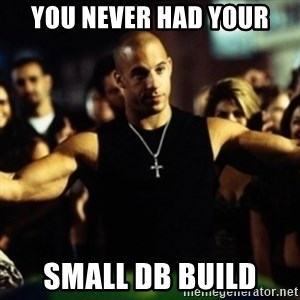 Dom Fast and Furious - You never had your small DB build