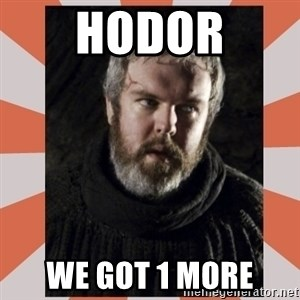Hodor - Hodor We got 1 More