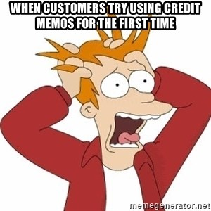 Fry Panic - WHen customers try using credit memos for the first time