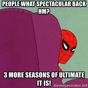 Suspicious Spiderman - people what spectacular back hm? 3 more seasons of ultimate it is!