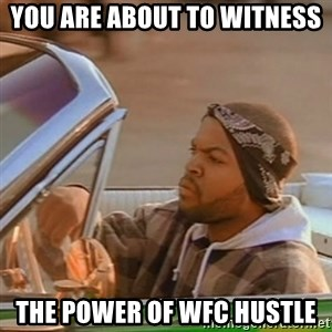 Good Day Ice Cube - You are about to witness the power of wfc hustle