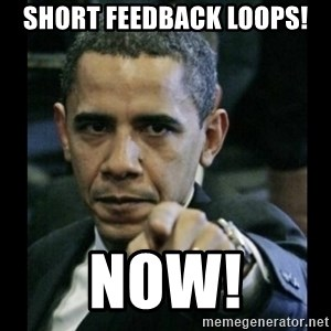 obama pointing - SHORT FEEDBACK LOOPS! NOW!