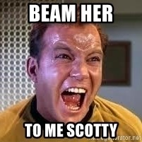 Screaming Captain Kirk - beam her  to me scotty