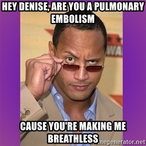 The Rock Cooking - Hey Denise, are you a pulmonary embolism Cause you're making me breathless