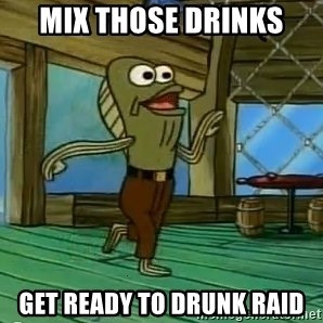 Rev Up Those Fryers - mix those drinks get ready to drunk raid