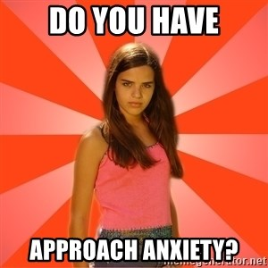 Jealous Girl - Do you have Approach Anxiety?