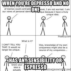 Memes - When you're depresso and no one has any sensibility or espresso