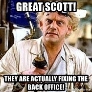 Doc Back to the future - Great scott! they are actually fixing the back office!