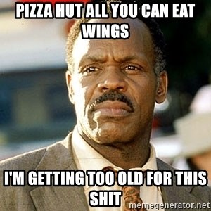 I'm Getting Too Old For This Shit - PIZZA HUT ALL YOU CAN EAT WINGS I'M GETTING TOO OLD FOR THIS SHIT