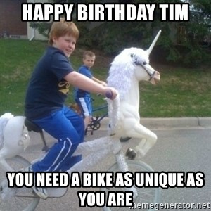 unicorn - Happy Birthday Tim You need a BIke as unique as you are