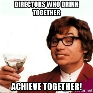 Austin Powers Drink - directors who drink together achieve together!