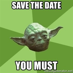 Advice Yoda Gives - SAVE THE DATE YOU MUST