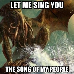 Cthulhu - let me sing you the song of my people