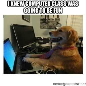 No Computer Idea Dog - i knew computer class was going to be fun
