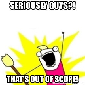 x all the y - seriously guys?!  That's out of scopE!