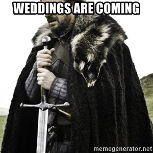 Ned Game Of Thrones - Weddings are coming