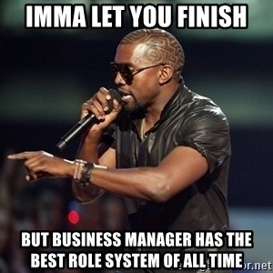 Kanye - Imma let you finish but business manager has the best role system of all time