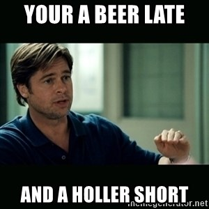 50 feet of Crap - your a beer late  and a holler short