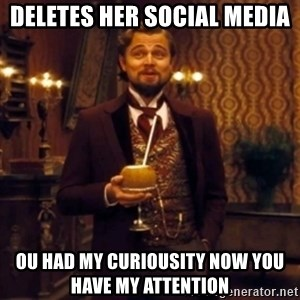Django Unchained Attention - deletes her social media  ou had my curiousity now you have my attention