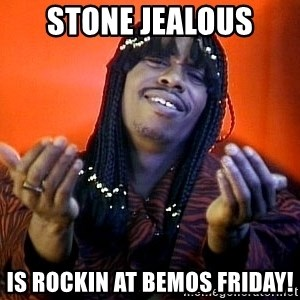 Rick James its friday - Stone jealous Is ROCKin at Bemos friday!