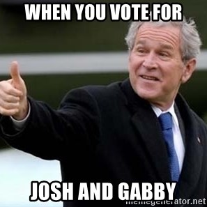 nice try bush bush - When you Vote for Josh and Gabby