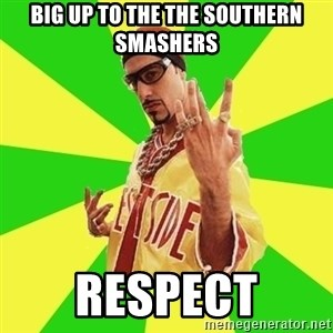 Ali G - BIG UP TO THE The Southern Smashers RESPECT