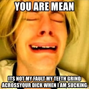 Leave Brittney Alone - You are mean Its not my fault my teeth grind acrossyour dick when i am sucking