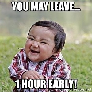 Evil Plan Baby - You may leave... 1 hour early!