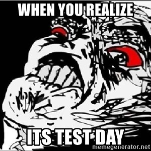 Omg Rage Face - when you realize  its test day