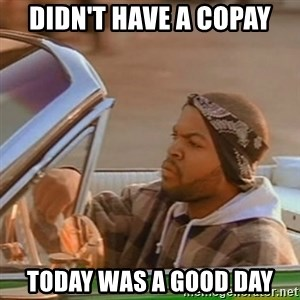 Good Day Ice Cube - didn't have a copay Today was a good day