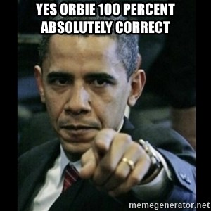 obama pointing - Yes Orbie 100 percent absolutely correct