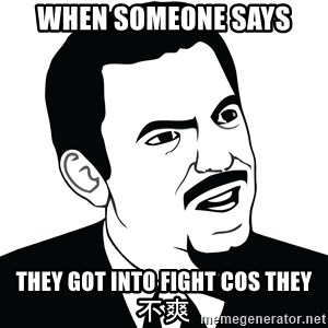 Are you serious face  - When someone says They got into fight cos they 不爽