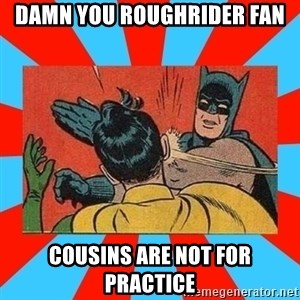 Batman Bitchslap - damn you roughrider fan cousins are not for practice