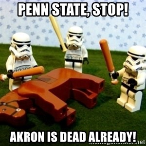 Beating a Dead Horse stormtrooper - Penn State, stop! Akron is dead already!