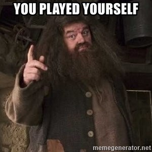 Hagrid - You Played yourself