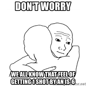 I know that feel bro blank - don't worry we all know that feel of getting 1 shot by an Is-6