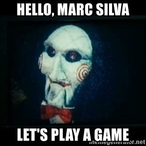 SAW - I wanna play a game - Hello, Marc silva Let's play a game