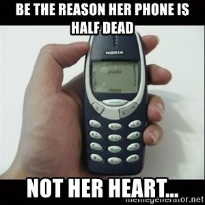 Niggas be like - Be the reason her phone is half dead Not her heart...