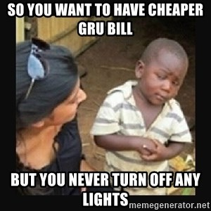 African little boy - so you want to have cheaper GRu bill but you never turn off any lights