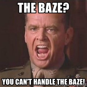 Jack Nicholson - You can't handle the truth! - The baze? You can't handle the baze!