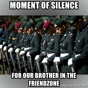 Moment Of Silence - moment of silence for our brother in the friendzone