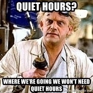 Doc Back to the future - Quiet Hours? Where We're going we won't need quiet hours