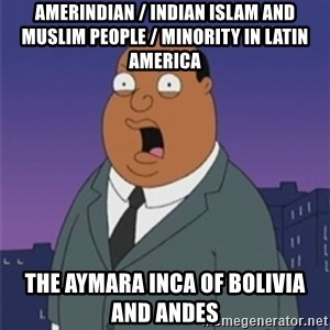 ollie williams - Amerindian / Indian Islam and Muslim People / Minority in Latin America The Aymara Inca of Bolivia and Andes
