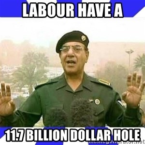 Comical Ali - Labour have a 11.7 billion dollar hole