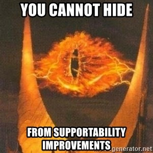 Eye of Sauron - YOU CANNOT HIDE FROM SUPPORTABILITY IMPROVEMENTS