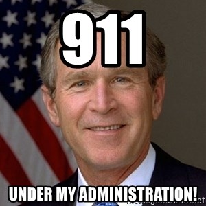 George Bush - 911 UNDER MY ADMINISTRATION!